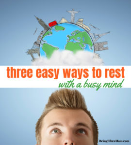 three easy ways to rest with a busy mind #beingfibromom #fibromyalgia