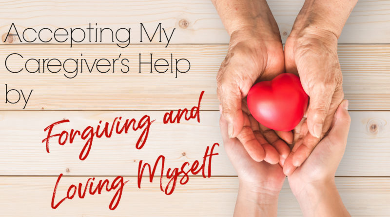 Accepting My Caregiver's Help by Forgiving and Loving Myself #beingfibromom
