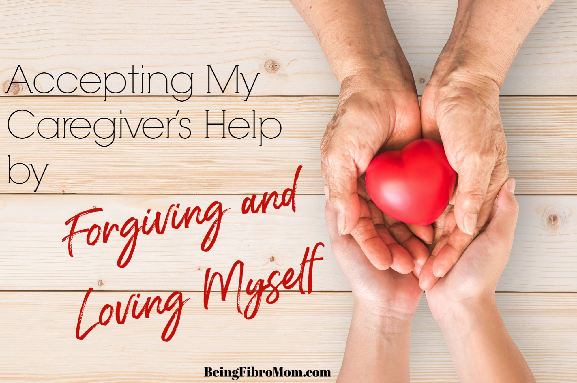Accepting My Caregiver's Help by Forgiving and Loving Myself