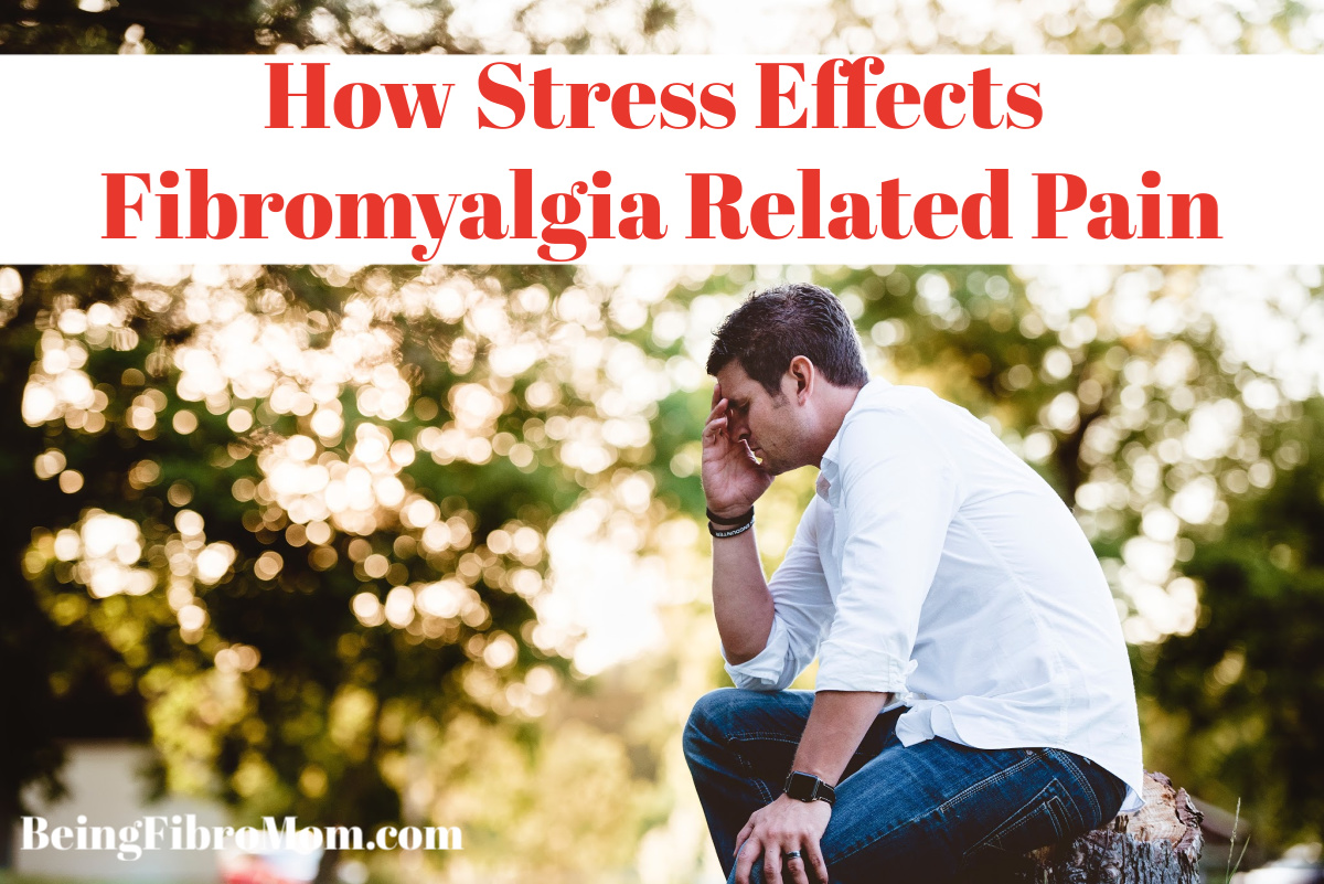 How Stress Effects Fibromyalgia Related Pain (and How To Reduce It)