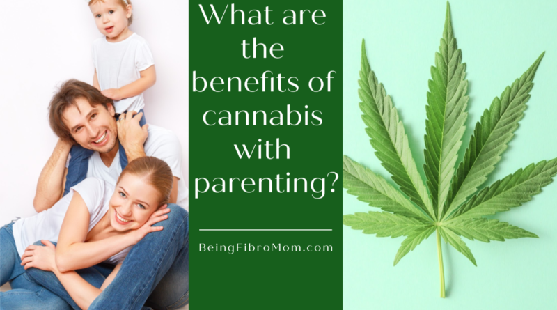 What are the benefits of cannabis while smoking? #beingfibromom #fibroparenting #cannabis