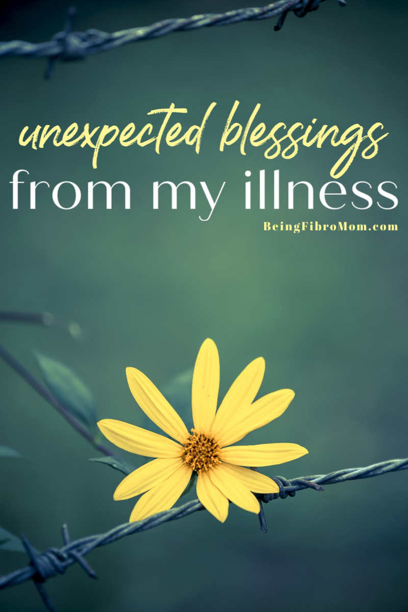 unexpected blessings from my illness #fibromyalgia #beingfibromom