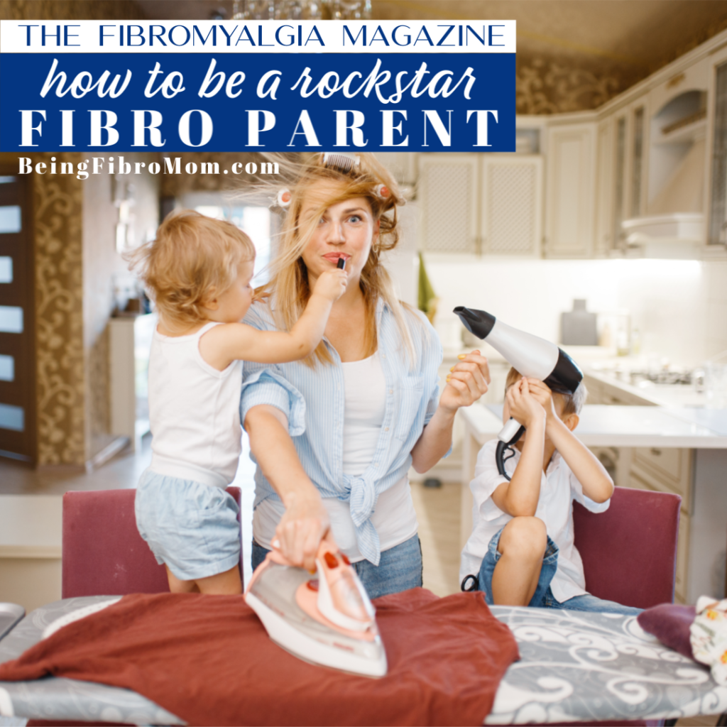 #TheFibromyalgiamagazine How to be a rockstar fibro parent #beingfibromom #fibromyalgia #fibroparent
