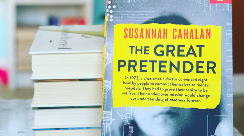 The Great Pretender: The Undercover Mission That Changed Our Understanding of Madness by Susannah Cahalan #mentalhealth #beingfibromom #brandisbookcorner