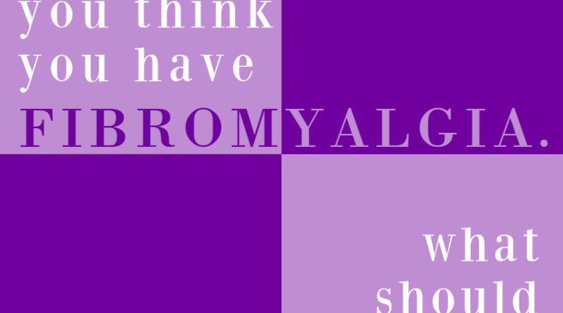 You think you have fibromyalgia; What should you do? #fibromyalgia #beingfibromom