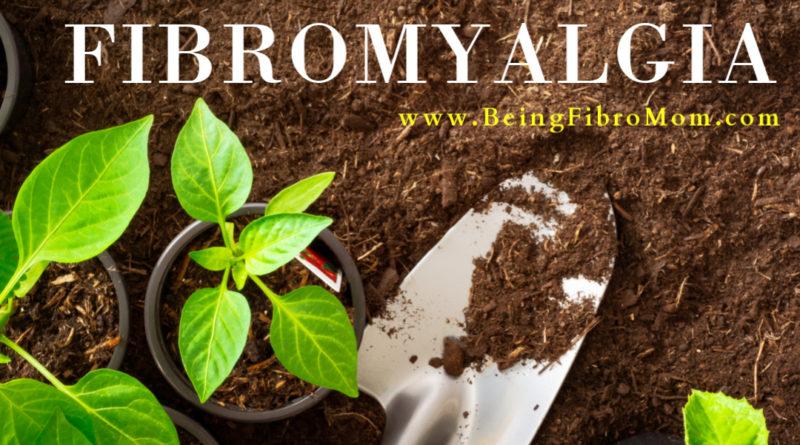 Gardening with Fibromyalgia #beingfibromom #gardening #fibromyalgia