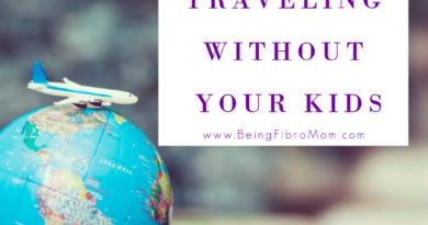 Tips for Traveling Without Your Kids #beingfibromom #thefibromyalgiamagazine #fibroparenting #parenting #fibromyalgia