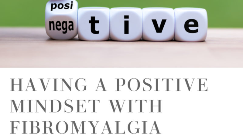 Having a Positive Mindset with Fibromyalgia #beingfibromom #fibromyalgia #mindset
