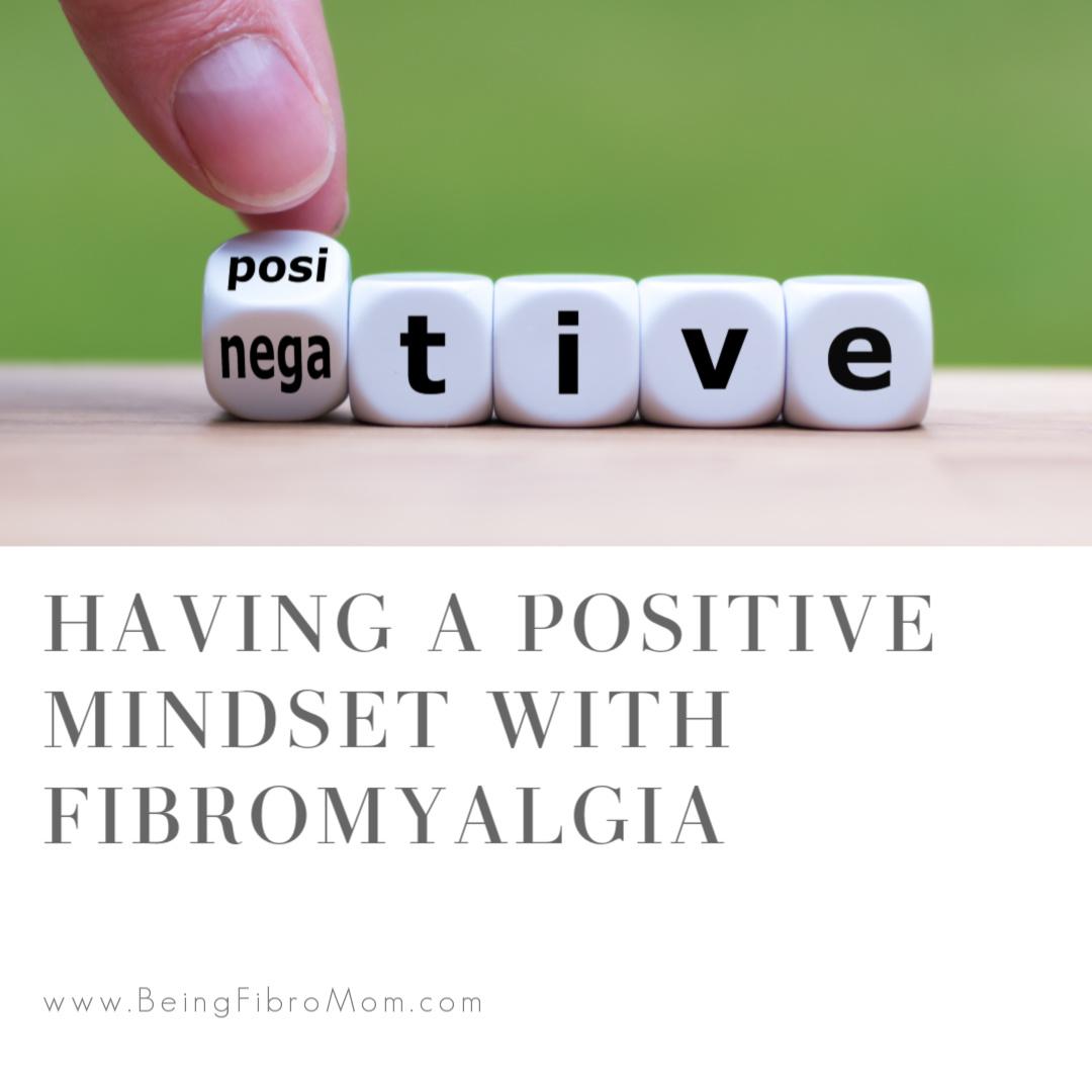 Having a Positive Mindset with Fibromyalgia #beingfibromom #fibromyalgia #mindset