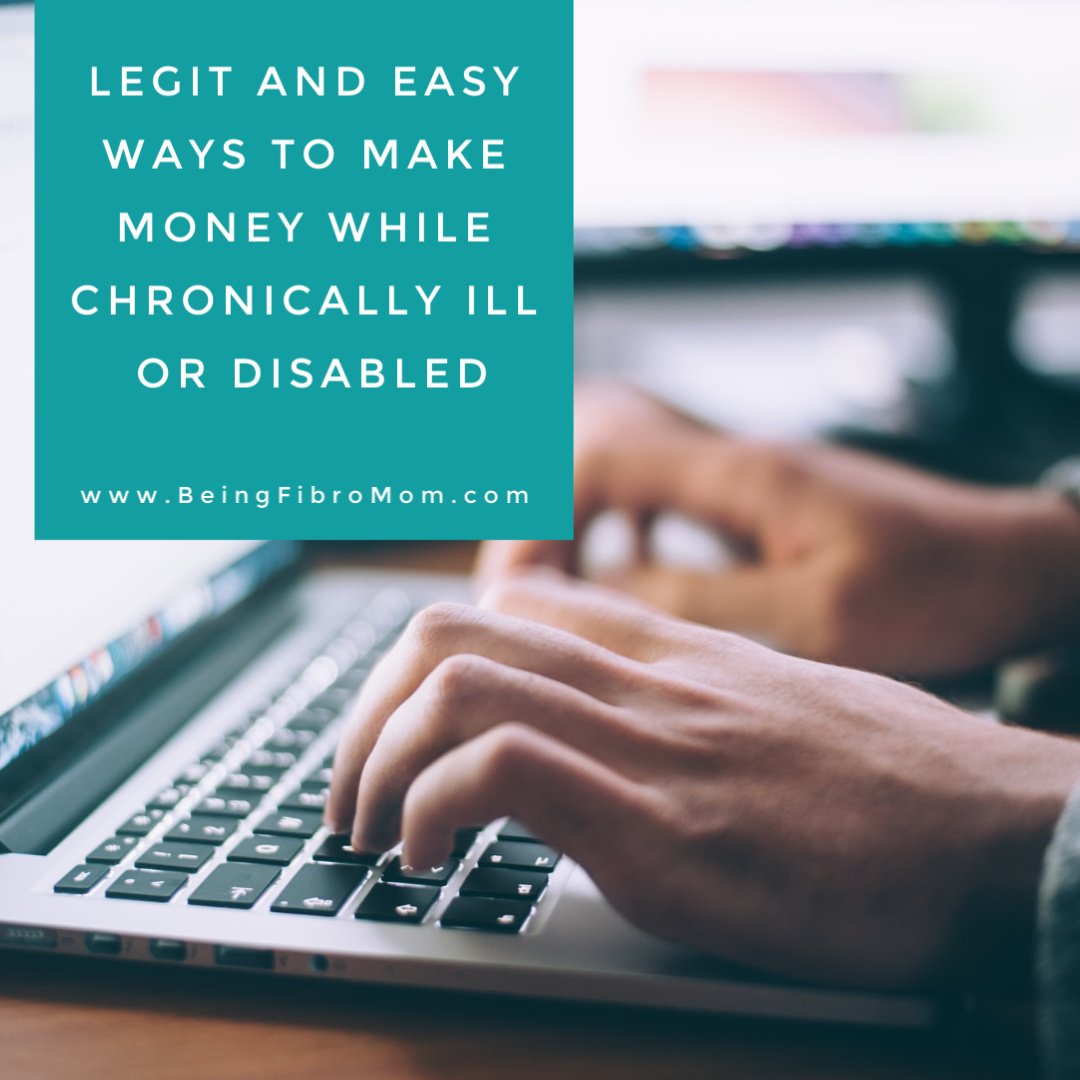 Legit and Easy Ways to Make Money While Chronically Ill or Disabled #beingfibromom #disabled #makemoney #fibromyalgia